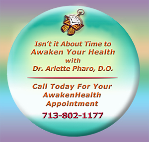 Dr. Arlette Pharo, D.O. is a Holistic physician who specializes in Integrative Medicine, a blend of Alternative and Conventional Medicine. Dr. Pharo's Awaken Health Programs include WOMEN'S HEALTH, Bioidentical Hormone Replacement Therapy; MEN'S HEALTH; NUTRITION; HEALTHY AGING; HEART HEALTH; INFUSION THERAPIES and more.